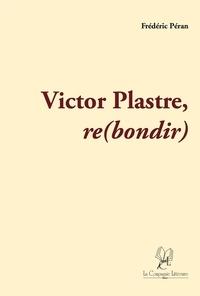 Ebooks pdfs téléchargements Victor Plastre - Re(bondir)  - Roman par Frédéric Péran 9782876836891 RTF CHM