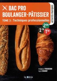 Frédéric Percheron et Cyril Chainay - Bac Pro Boulanger-pâtissier 2de-1re-Tle - Tome 3, Techniques professionnelles.