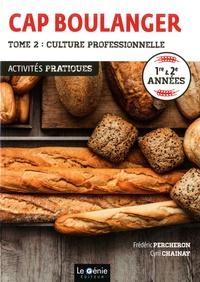Frédéric Percheron et Cyril Chainay - CAP Boulanger Activités pratiques 1re & 2e années - Tome 2, Culture professionnelle.