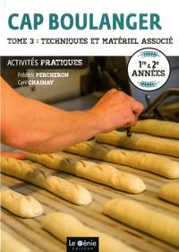 Frédéric Percheron et Cyril Chainay - CAP boulanger Activités pratiques 1re & 2e années - Tome 3, Techniques et matériel associé.