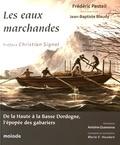 Frédéric Pesteil et Jean-Baptiste Blaudy - Les eaux marchandes - De la Haute à la Basse Dordogne, l'épopée des gabariers.