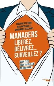 Frédéric Petitbon et Julie Bastianutti - Managers : libérez, délivrez… surveillez ? - Les six clés pour travailler en confiance.