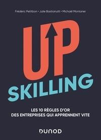 Frédéric Petitbon et Julie Bastianutti - Upskilling - Les 10 règles d'or des entreprises qui apprennent vite.