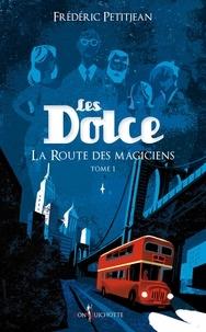 Frédéric Petitjean - Les Dolce Tome 1 : La route des magiciens.