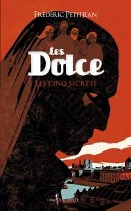 Frédéric Petitjean - Les Dolce Tome 2 : Les cinq secrets.