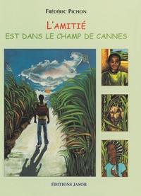 Frédéric Pichon - L'amitié est dans le champ de cannes.