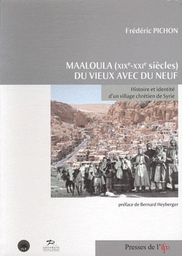 Frédéric Pichon - Maaloula (XIXe-XXIe siècles) : du vieux avec du neuf - Histoire et identité d'un village chrétien de Syrie.
