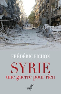 Frédéric Pichon - Syrie, une guerre pour rien.