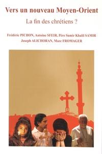 Frédéric Pichon et Antoine Sfeir - Vers un nouveau Moyen-Orient - La fin des chrétiens ?.