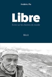 Frédéric Pie - Libre - Ecrire sur les chemins du monde.