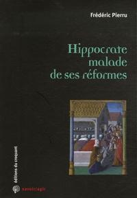 Frédéric Pierru - Hippocrate malade de ses réformes.