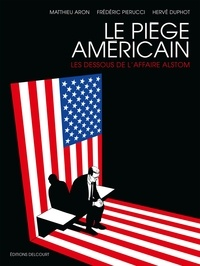 Frédéric Pierucci et Matthieu Aron - Le Piège américain one-shot : Le Piège américain - Les Dessous de l'affaire Alstom.