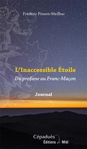 Frédéric Pinson-Meilhac - L'inacessible Etoile - Du profane au Franc-Maçon.