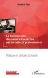Frédéric Plan - La transmission des savoirs d'expertise par un collectif professionnel - Pratique en clinique du travail.