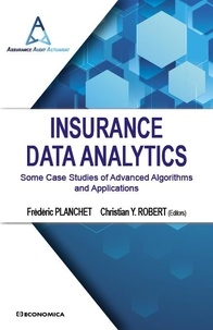Frédéric Planchet et Christian Yann Robert - Insurance Data Analytics - Some Case Studies of Advanced Algorithms and Applications.