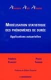 Frédéric Planchet et Pierre Thérond - Modélisation statistique des phénomènes de durée - Applications actuarielles.