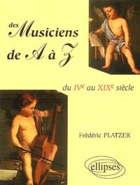 Frédéric Platzer - Des musiciens de A à Z - Du IVe au XIX siècle.