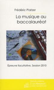Frédéric Platzer - La musique au baccalauréat - Epreuve facultative, session 2010.