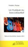 Frédéric Platzer - La musique au baccalauréat - Epreuve facultative Session 2012.