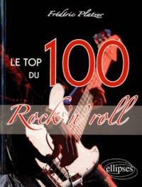 Frédéric Platzer - Le top 100 du Rock'n Roll.