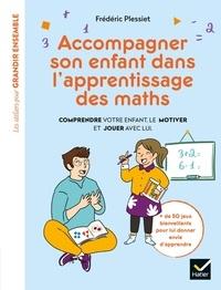 Frédéric Plessiet - Accompagner son enfant dans l'apprentissage des maths - Comprendre votre enfant, le motiver et jouer avec lui.