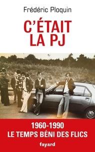 Frédéric Ploquin - C'était la PJ - Le temps béni des flics.