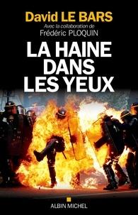 Frédéric Ploquin et David Le Bars - La Haine dans les yeux.