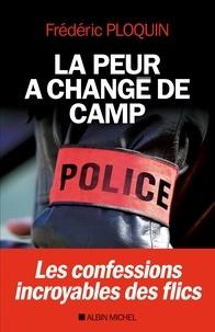Frédéric Ploquin - La Peur a changé de camp - Les confessions incroyables des flics.