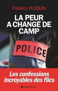 Frédéric Ploquin - La peur a changé de camp - Les confessions incroyables de flics.