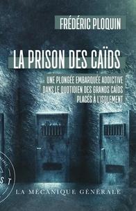 Frédéric Ploquin - La prison des caids.