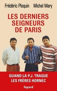 Frédéric Ploquin et Michel Mary - Les derniers seigneurs de Paris - Quand la PJ traque les frères Hornec.