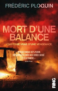 Frédéric Ploquin - Mort d'une balance - L'histoire vraie d'une vengeance.