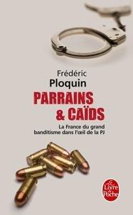 Frédéric Ploquin - Parrains et caïds - Tome 1, Le grand banditisme dans l'oeil de la PJ.
