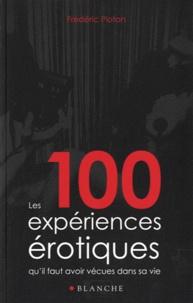Frédéric Ploton - 100 expériences érotiques qu'il faut avoir vécues dans sa vie.