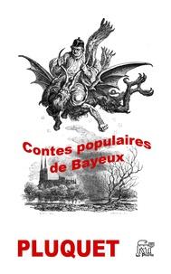 Frédéric Pluquet - Contes populaires de l'arrondissement de Bayeux - Préjugés, patois, proverbes, noms de lieux.