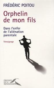 Frédéric Poitou - Orphelin de mon fils - Dans l'enfer de l'aliénation parentale.