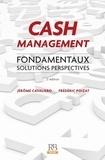 Frédéric Poizat et Jérôme Cavaliero - Cash Management - Fondamentaux, solutions, perspectives.