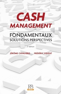 Cash Management- Fondamentaux, solutions, perspectives - Frédéric Poizat |