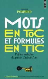 Frédéric Pommier - Mots en toc et formules en tic - Petites maladies du parler d'aujourd'hui.