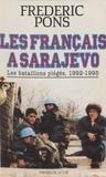 Frédéric Pons - LES FRANCAIS A SARAJEVO. - Les bataillons piégés, 1992-1995.