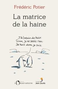 Frédéric Potier - La matrice de la haine.
