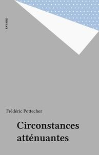 Frédéric Pottecher - Circonstances atténuantes Tome  1 - Circonstances atténuantes.