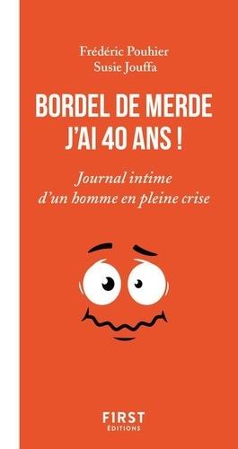 Bordel De Merde J Ai 40 Ans Journal Intime De Frederic Pouhier Poche Livre Decitre