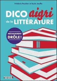 Frédéric Pouhier et Susie Jouffa - Dico aigri de la littérature.