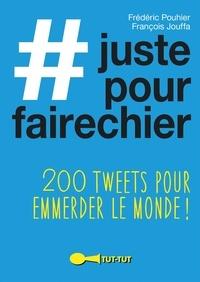 Frédéric Pouhier et François Jouffa - #justepourfairechier - 200 tweets pour emmerder le monde !.