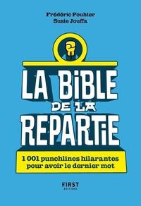 Frédéric Pouhier et Susie Jouffa - La Bible de la repartie - 1001 punchlines hilarantes pour avoir le dernier mot.