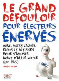 Frédéric Pouhier - Le grand défouloir pour les électeurs énervés - Quiz, mots cachés, rébus et bêtisiers pour s'amuser avant d'aller voter (ou pas).