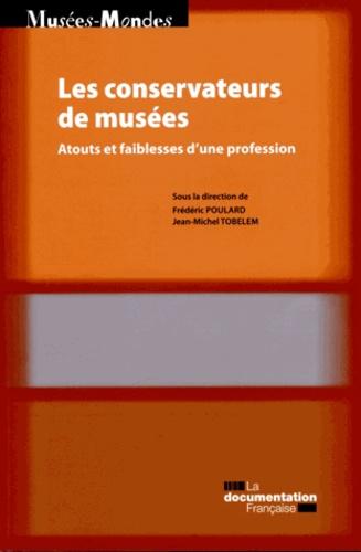 Frédéric Poulard et Jean-Michel Tobelem - Les conservateurs de musées - Atouts et faiblesses d'une profession.