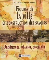 Frédéric Pousin et  Collectif - Figures de la ville et construction des savoirs - Architechture, urbanisme, géographie.
