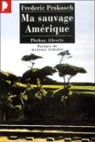 Frederic Prokosch - Ma sauvage Amérique.